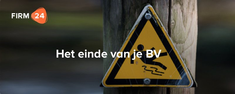 Het einde van je BV – Verkopen, (turbo)liquidatie of failliet gaan